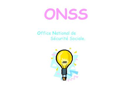 ONSS Office National de 	Sécurité Sociale..