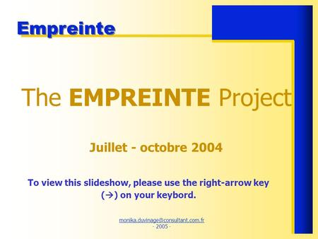 - 2005 - Empreinte The EMPREINTE Project Juillet - octobre 2004 To view this slideshow,