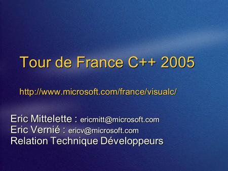 Tour de France C++ 2005  Eric Mittelette : Eric Vernié : Relation Technique.