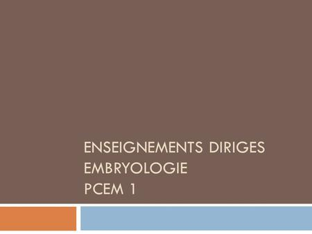 ENSEIGNEMENTS DIRIGES Embryologie PCEM 1