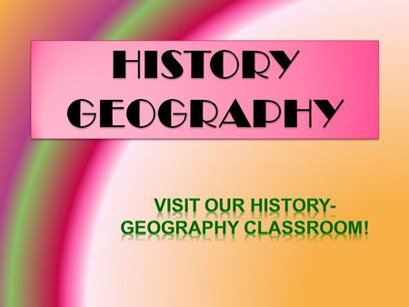 In our history-geography classroom, there are some world maps and there is a globe to show where the countries and towns are located in the world. The.