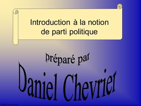 Daniel Chevrier. 5 juin Introduction à la notion de parti politique.