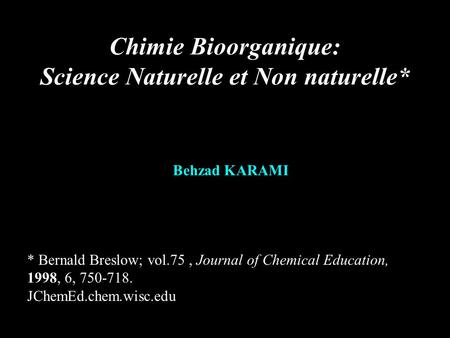 Chimie Bioorganique: Science Naturelle et Non naturelle* * Bernald Breslow; vol.75, Journal of Chemical Education, 1998, 6, 750-718. JChemEd.chem.wisc.edu.