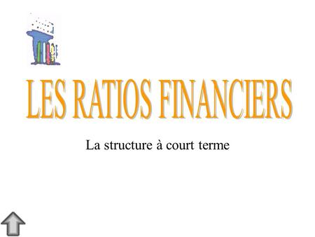 La structure à court terme. Utilisation de l'information Comptable 1-902-96 2 La structure à court terme Le ratio du fonds de roulement (FDR) Le ratio.