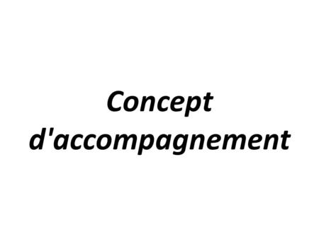 Concept d'accompagnement