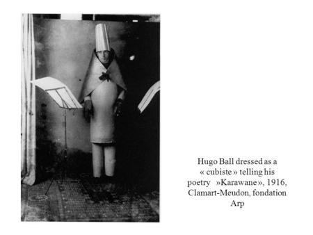 Hugo Ball dressed as a « cubiste » telling his poetry »Karawane », 1916, Clamart-Meudon, fondation Arp.