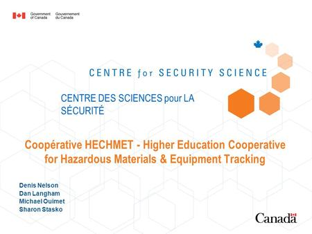 Coopérative HECHMET - Higher Education Cooperative for Hazardous Materials & Equipment Tracking Denis Nelson Dan Langham Michael Ouimet Sharon Stasko CENTRE.