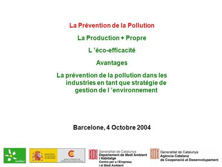 La Prévention de la Pollution La Production + Propre L éco-efficacité Avantages La prévention de la pollution dans les industries en tant que stratégie.
