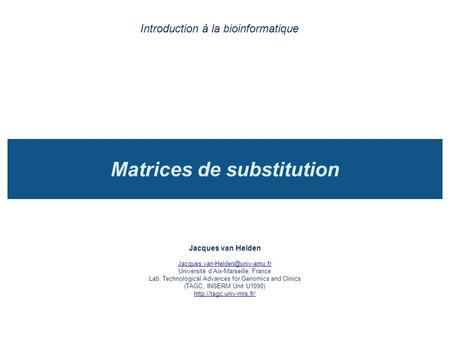 Matrices de substitution Introduction à la bioinformatique Jacques van Helden Université dAix-Marseille, France Lab. Technological.