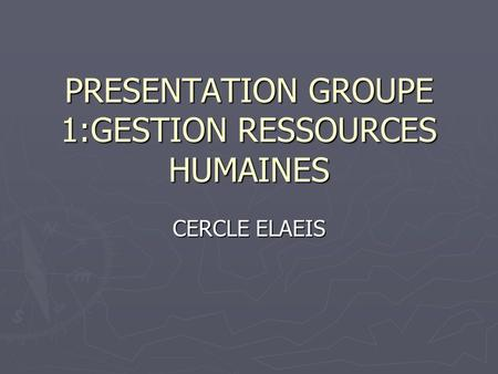 PRESENTATION GROUPE 1:GESTION RESSOURCES HUMAINES