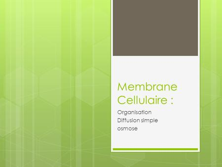 Membrane Cellulaire : Organisation Diffusion simple osmose.