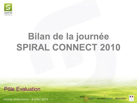 Pôle Evaluation Bilan de la journée SPIRAL CONNECT 2010.