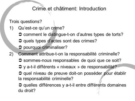 Crime et châtiment: Introduction Trois questions? 1)Quest-ce quun crime? comment le distingue-t-on dautres types de torts? quels types dactes sont des.
