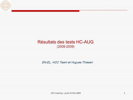 HCC meeting – jeudi 14 Mai 20091 Résultats des tests HC-AUG (2008-2009) EN-EL, HCC Team et Hugues Thiesen.