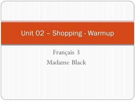 Français 3 Madame Black Français 3 Madame Black Unit 02 – Shopping - Warmup.