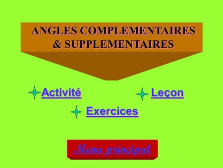 ANGLES COMPLEMENTAIRES & SUPPLEMENTAIRES