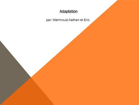 Adaptation par: Mahmoud,Nathan et Eric.