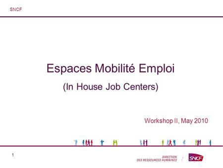1 Espaces Mobilité Emploi (In House Job Centers) Workshop II, May 2010 SNCF.