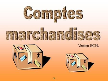 Comptes marchandises Version ECPL.