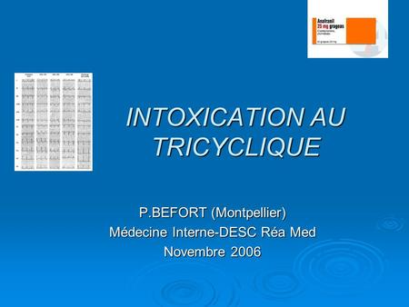 INTOXICATION AU TRICYCLIQUE P.BEFORT (Montpellier) Médecine Interne-DESC Réa Med Novembre 2006.