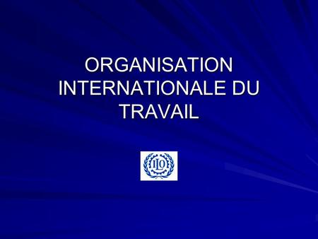 ORGANISATION INTERNATIONALE DU TRAVAIL. Constitution OIT Influence de CGT, American Federation of Labour, Association internationale pour la protection.