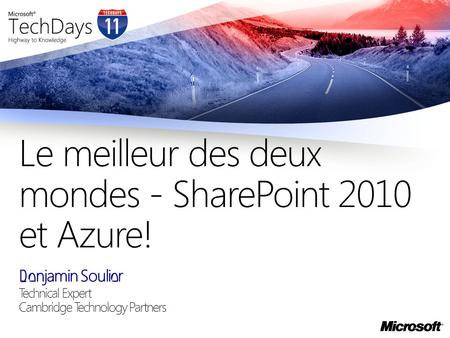 Benjamin Soulier Technical Expert Cambridge Technology Partners Le meilleur des deux mondes - SharePoint 2010 et Azure!