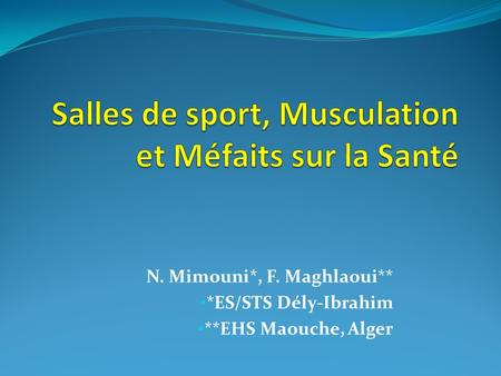 N. Mimouni*, F. Maghlaoui** *ES/STS Dély-Ibrahim **EHS Maouche, Alger.
