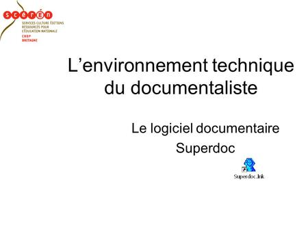Lenvironnement technique du documentaliste Le logiciel documentaire Superdoc.