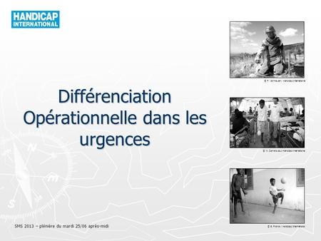 © P. Vermeulen / Handicap International © W. Daniels pour Handicap International © B. Franck / Handicap International Différenciation Opérationnelle dans.