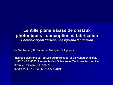 Lentille plane à base de cristaux photoniques : conception et fabrication Photonic crytal flat lens : design and fabrication O. Vanbesien, N. Fabre, X.
