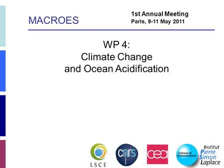 WP 4: Climate Change and Ocean Acidification 1st Annual Meeting Paris, 9-11 May 2011 MACROES.