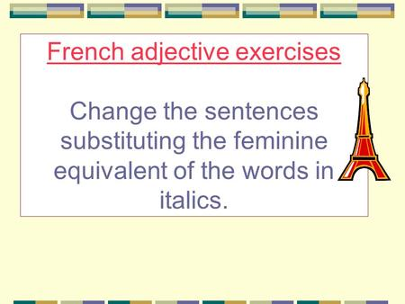 French adjective exercises Change the sentences substituting the feminine equivalent of the words in italics.