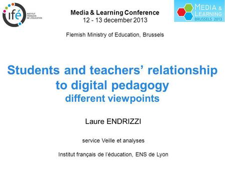 Students and teachers relationship to digital pedagogy different viewpoints Media & Learning Conference 12 - 13 december 2013 Flemish Ministry of Education,