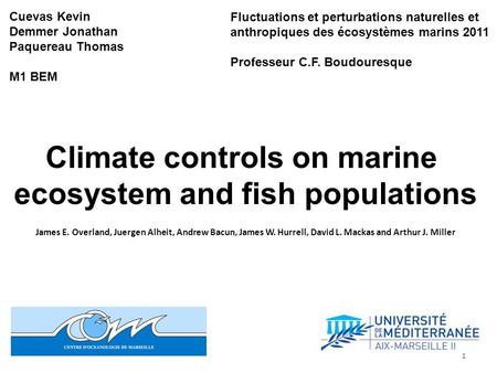 Climate controls on marine ecosystem and fish populations James E. Overland, Juergen Alheit, Andrew Bacun, James W. Hurrell, David L. Mackas and Arthur.