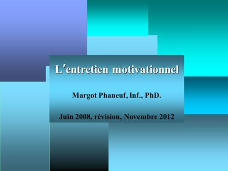 Lentretien motivationnel Margot Phaneuf, Inf., PhD. Juin 2008, révision, Novembre 2012.