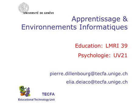 TECFA Educational Technology Unit Apprentissage & Environnements Informatiques Education: LMRI 39 Psychologie: UV21