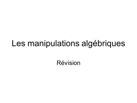 Les manipulations algébriques Révision. Addition de polynômes Regrouper les termes semblables.termes semblables Additionner les coefficients. Réécrire.