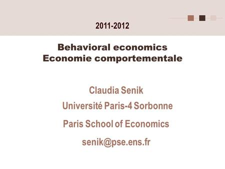 Behavioral economics Economie comportementale Claudia Senik Université Paris-4 Sorbonne Paris School of Economics 2011-2012.