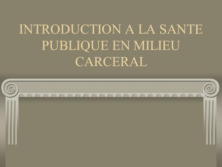 INTRODUCTION A LA SANTE PUBLIQUE EN MILIEU CARCERAL.