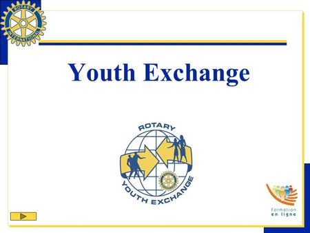 Youth Exchange. Le Youth Exchange Le Youth Exchange est un des 9 programmes officiels du Rotary International visant à aider les clubs et districts à