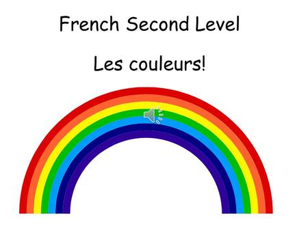 French Second Level Les couleurs! Second Level Significant Aspects of Learning Explore and recognise patterns and sounds of the language. Listen and.