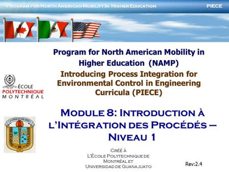 PIECE Program for North American Mobility In Higher Education Rev:2.4 Créé à LÉcole Polytechnique de Montréal et Universidad de Guanajuato Program for.