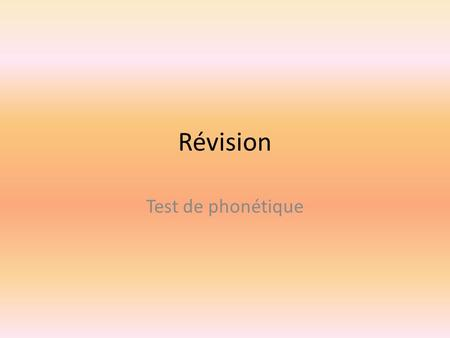 Révision Test de phonétique.
