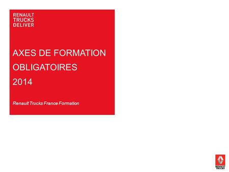 AXES DE FORMATION OBLIGATOIRES 2014 Renault Trucks France Formation.