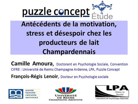 Antécédents de la motivation, stress et désespoir chez les producteurs de lait Champardennais Camille Amoura, Doctorant en Psychologie Sociale, Convention.