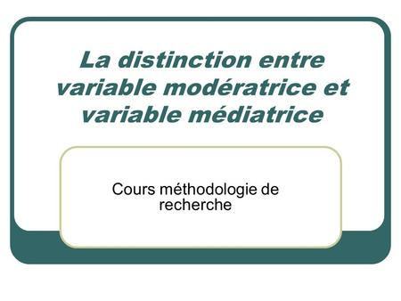 La distinction entre variable modératrice et variable médiatrice