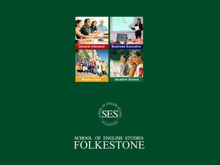 SCHOOL OF ENGLISH STUDIES FOLKESTONE. Introduction Pourquoi choisir SES? Folkestone General Intensive Course Keyman Executive Course Master Class English.