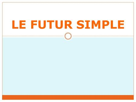 LE FUTUR SIMPLE. Begin by learning the verb endings for each of these subjects or subject pronouns. VERB ENDINGS: