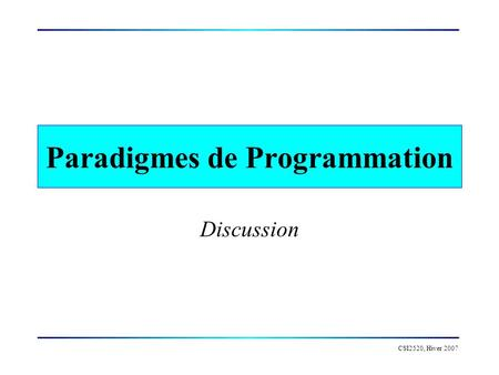 CSI2520, Hiver 2007 Paradigmes de Programmation Discussion.