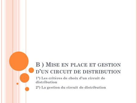 B ) Mise en place et gestion d'un circuit de distribution
